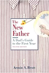 The New Father: A Dad's Guide to the First Year (New Father Series) Paperback