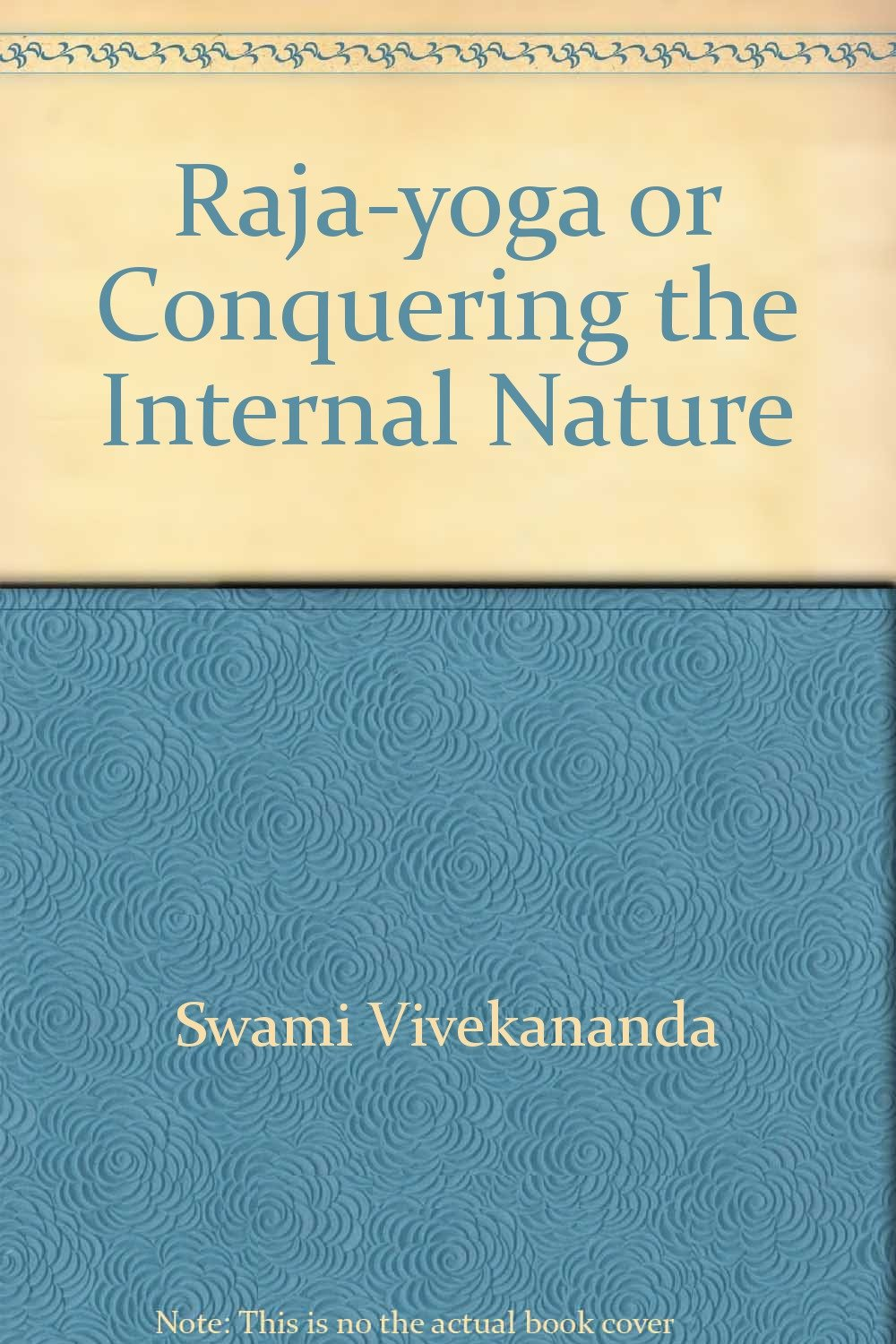 Raja-Yoga Or Conquering the Internal Nature: Swami Vivek ...