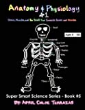 Anatomy & Physiology Part 1: Bones, Muscles, and the Stuff That Connects Bones and Muscles (Super Smart Science)