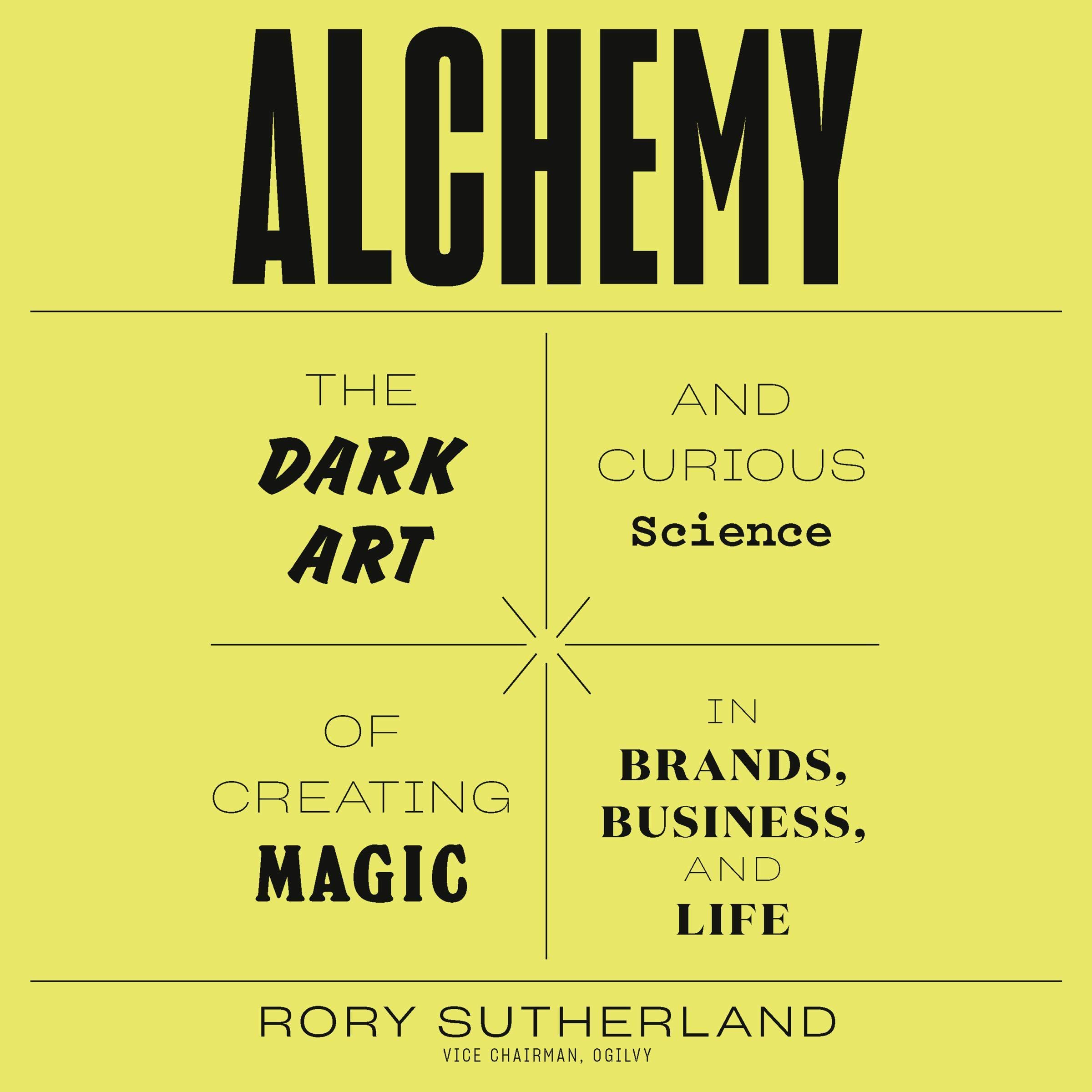 Alchemy: The Dark Art and Curious Science of Creating Magic in Brands, Business, and Life