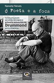 O Poeta e a foca: Como uma jovem jornalista conseguiu de Drummond a primeira entrevista dele para a imprensa