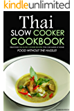Thai Slow Cooker Cookbook: Delicious Thai Slow cooker recipes you can make at home - Food without the Hassle!