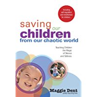 Saving Our Children From Our Chaotic World: Teaching Children the Magic of Silence and Stillness