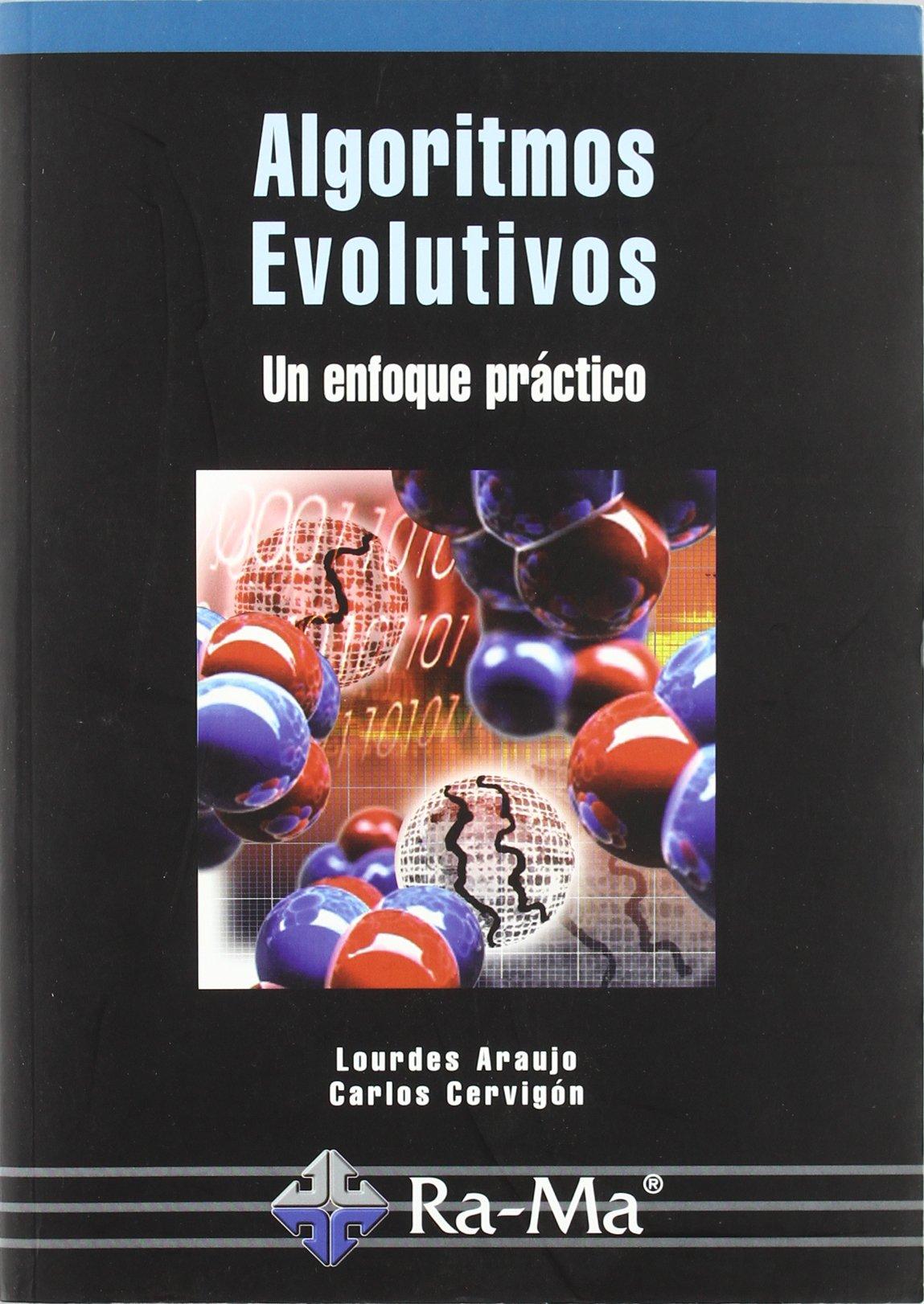 Algoritmos evolutivos: un enfoque práctico Tapa blanda – 3 mar 2009 Carlos Cervigon Ruckaé r ANTONIO GARCIA TOME 8478979115 Ingeniería: general