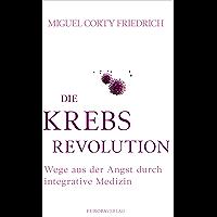 Die Krebsrevolution: Wege aus der Angst durch integrative Medizin (German Edition)