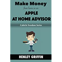 Make Money From Home As An Apple At Home Advisor (Cubicle Freedom Series)