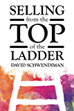 Selling from the Top of the Ladder: The Ultimate Sales Playbook (English Edition)