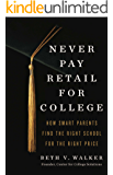 Never Pay Retail for College: How Smart Parents Find the Right School for the Right Price