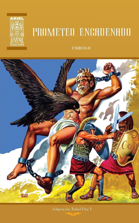 Prometeo Encadenado y los Siete sobre Tebas: Volume 29 Ariel Juvenil Ilustrada: Amazon.es: Esquilo, Nelson Jácome, Rafael Díaz Ycaza: Libros