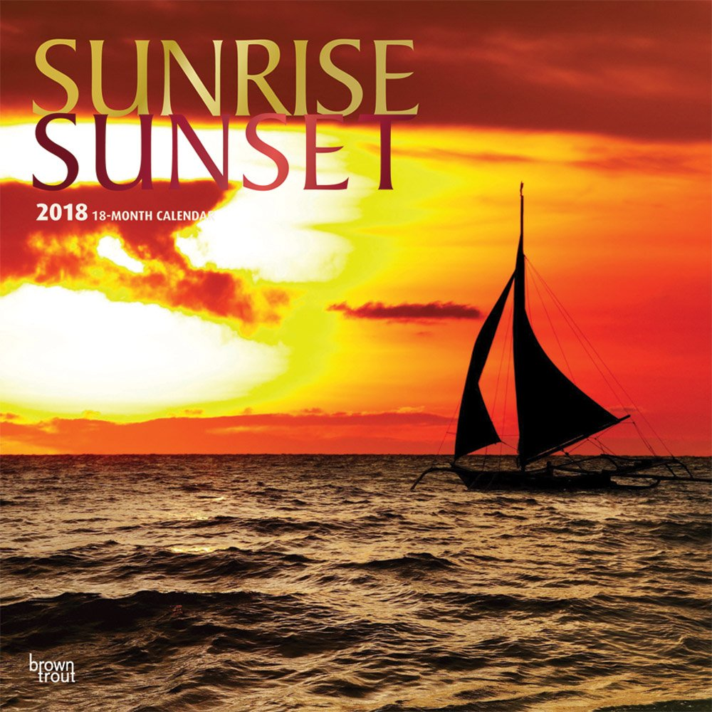 Sunrise Sunset 2018 12 x 12 Inch Monthly Square Wall Calendar with Foil Stamped Cover, Nature Photography Science (Multilingual Edition) pdf epub