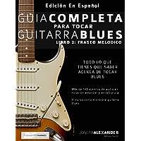 Guía completa para tocar guitarra blues: Libro 2: