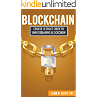 Blockchain: Easiest Ultimate Guide To Understand Blockchain (Blockchain Programming, Smart Contracts, Fintech, Blockchain Revolution Book 1)