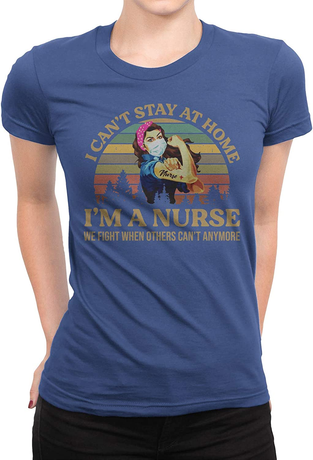 I Cant Stay at Home Im A Nurse We Fight When Others Cant Anymore Vintage T-Shirt