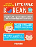 Let's Speak Korean (with Audio): Learn Over 1,400+ Expressions Quickly and Easily With Pronunciation & Grammar Guide Marks - Just Listen, Repeat, and Learn!