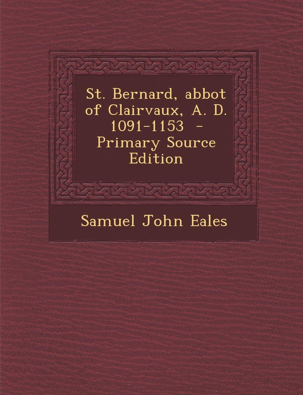 St. Bernard, abbot of Clairvaux, A. D. 1091-1153 pdf epub