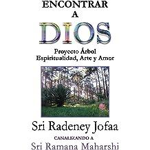 Encontrar a DIOS: Proyecto Árbol, Espiritualidad, Arte y Amor (Canalizando a Sri Ramana Maharshi) (Volume 3) (Spanish Edition) Aug 05, 2018