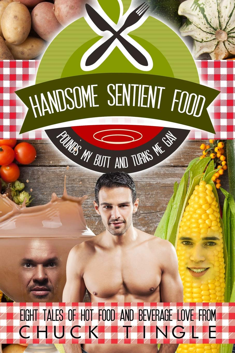 Amazon.com: Handsome Sentient Food Pounds My Butt And Turns Me Gay: Eight  Tales Of Hot Food (9781530213276): Dr. Chuck Tingle: Books