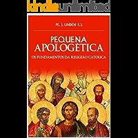 Pequena Apologética: Fundamentos da Religião Católica