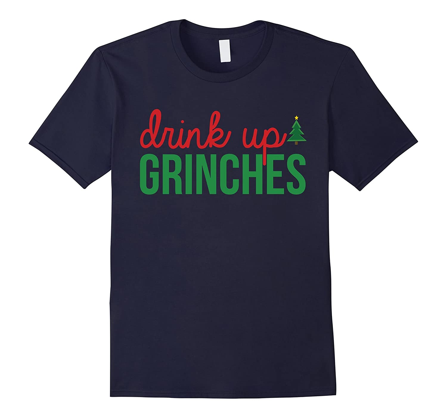 Drink Up Grinches T-Shirt Funny Christmas Drinking Tee-azvn