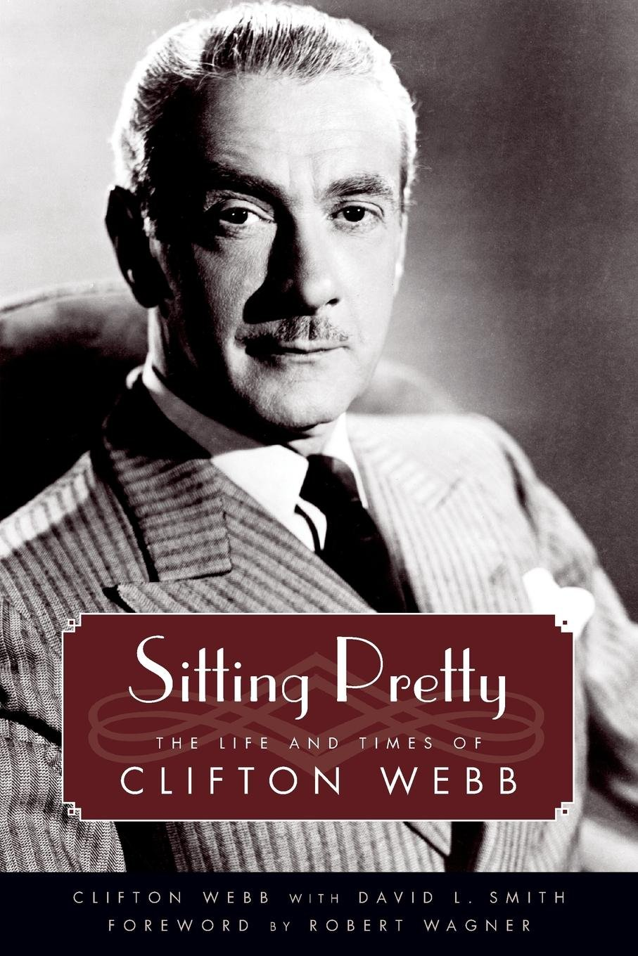 Sitting Pretty: The Life and Times of Clifton Webb (Hollywood Legends Series) pdf epub