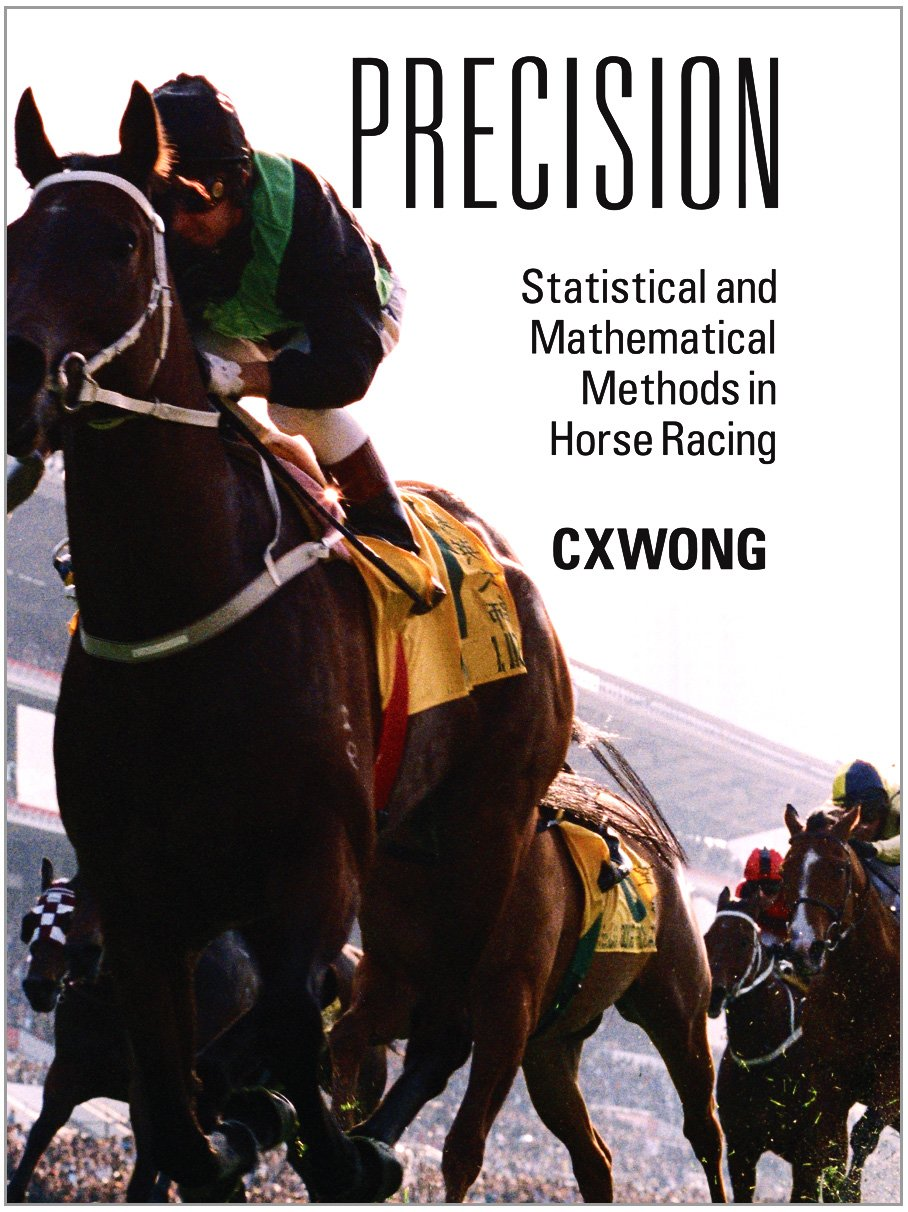 Precision: Statistical and Mathematical Methods in Horse Racing eBook:  CXWONG: Amazon com au: Kindle Store