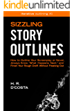 """Sizzling Story Outlines: How to Outline Your Screenplay or Novel, Always Know """"What Happens Next,"""" and Finish Your Rough Draft Without Freaking Out (Iterative Outlining Book 1) (English Edition)"""