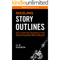 "Sizzling Story Outlines: How to Outline Your Screenplay or Novel, Always Know ""What Happens Next,"" and Finish Your Rough…"