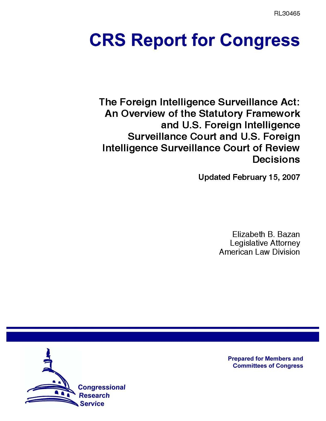 The Foreign Intelligence Surveillance Act: An Overview of the Statutory Framework and U.S. Foreign Intelligence Surveillance Court and U.S. Foreign Intelligence Surveillance Court of Review Decisions Updated February 15 2007 RL30465 [Loose Leaf] ebook