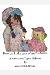How do I take care of me?  2nd Edition: A book about Type 1 diabetes (Learning to Live with Diabetes for Children)