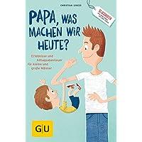 Papa, was machen wir heute?: Erlebnisse und Alltags-Abenteuer für kleine und große Männer (GU Reader Partnerschaft & Familie)
