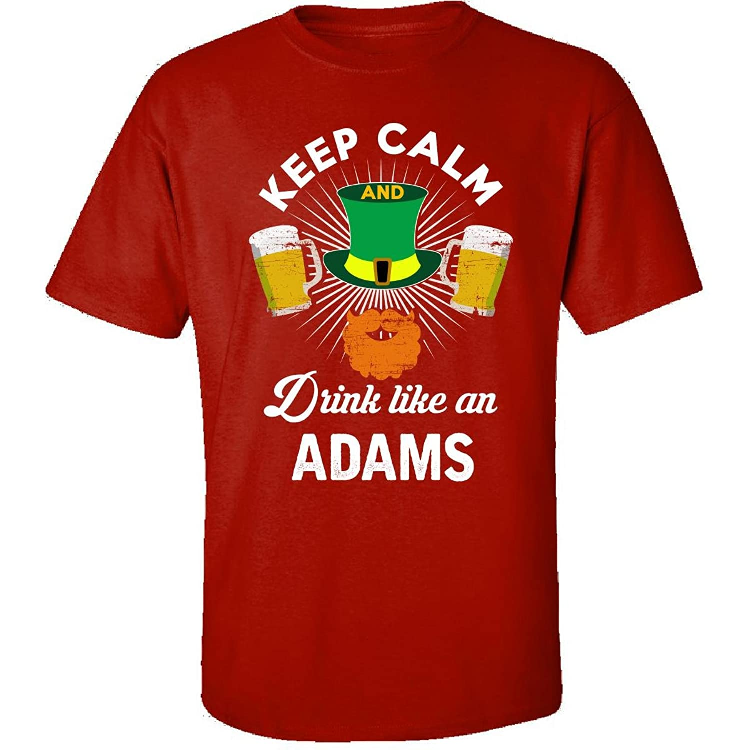St Patricks Day Keep Calm Drink Like An Adams Irish - Adult Shirt