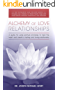 The Alchemy of Love Relationships: A guide for using spiritual principles to heal the heart, attracting the right mate and creating a lasting and loving relationship (English Edition)