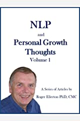 NLP and Personal Growth Thoughts: A Series of Articles by Roger Ellerton PhD, CMC Volume 1