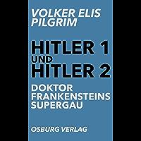 Hitler 1 und Hitler 2: Doktor Frankensteins Supergau (German Edition)