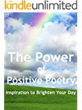 The Power of Positive Poetry - 151 Poems to Motivate and Inspire