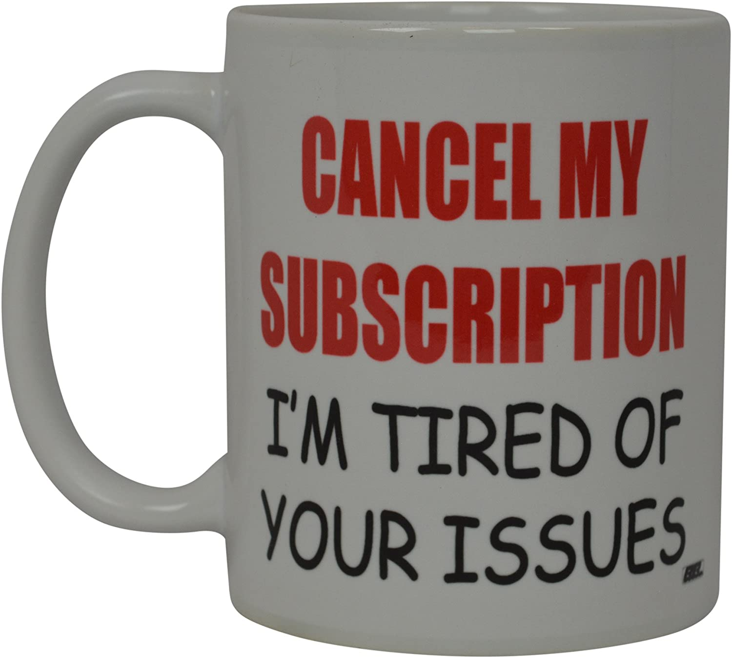 Best Funny Coffee Mug Cancel My Subscription I'm Tired Of Your Issues Novelty Cup Joke Great Gag Gift Idea For Men Women Office Work Adult Humor Employee Boss Coworkers (Subscription)