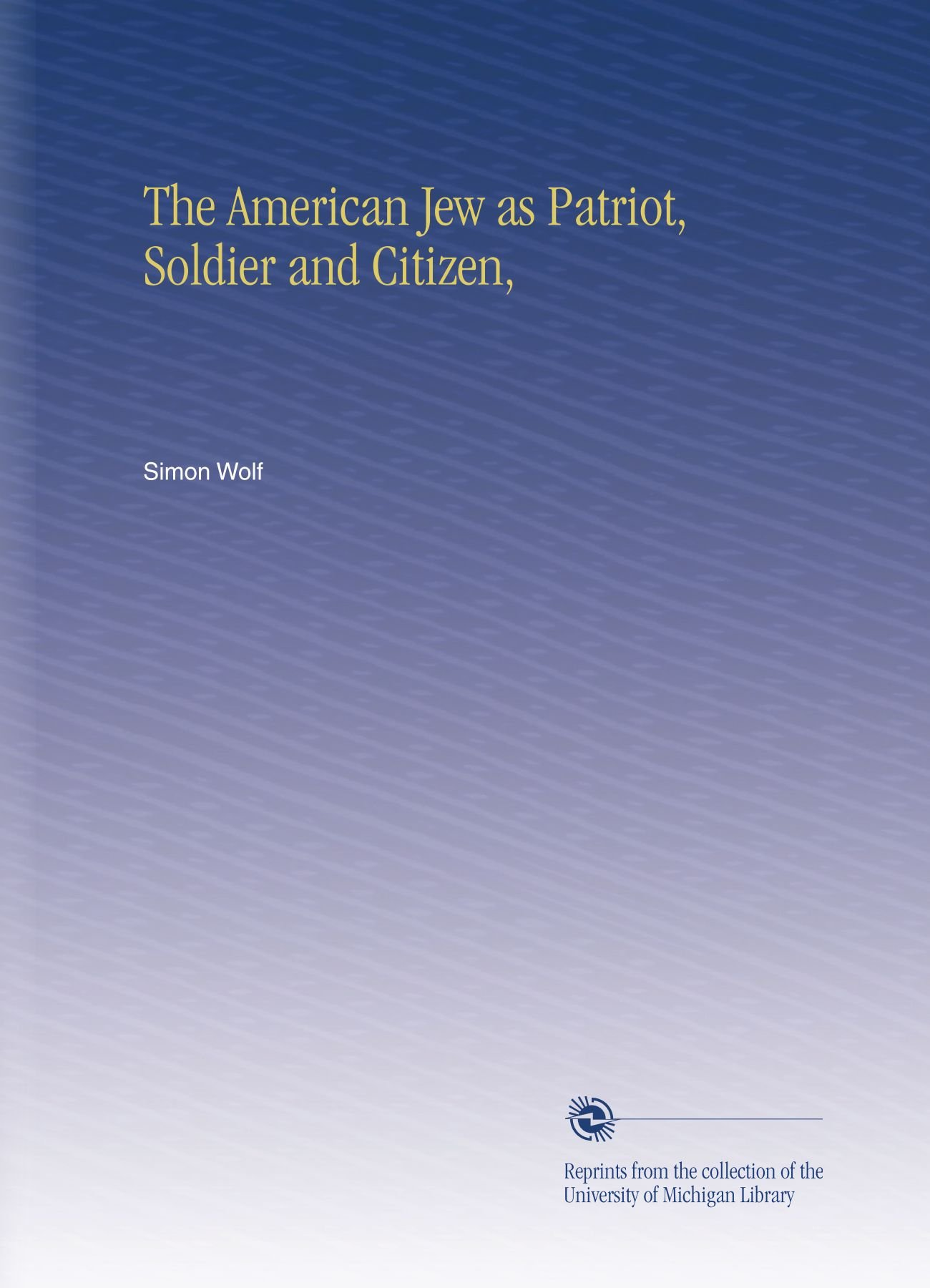 Download The American Jew as Patriot, Soldier and Citizen, PDF
