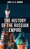 The History of the Russian Empire: From the Foundation of Kievian Russia to the Rise of the Romanov Dynasty (English Edition)