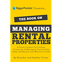 The Book on Managing Rental Properties: A Proven System for Finding, Screening, and Managing Tenants With Fewer Headaches and Maximum Profit (BiggerPockets Rental Kit 3)