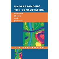 Understanding The Consultation: Evidence, Theory and Practice