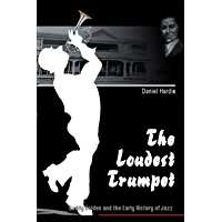 The Loudest Trumpet: Buddy Bolden and the Early History of Jazz book cover