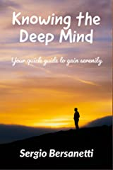 Knowing the Deep Mind: Your quick guide to gain serenity Kindle Edition