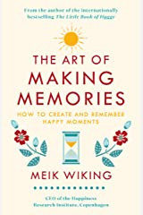 The Art of Making Memories: How to Create and Remember Happy Moments Kindle Edition