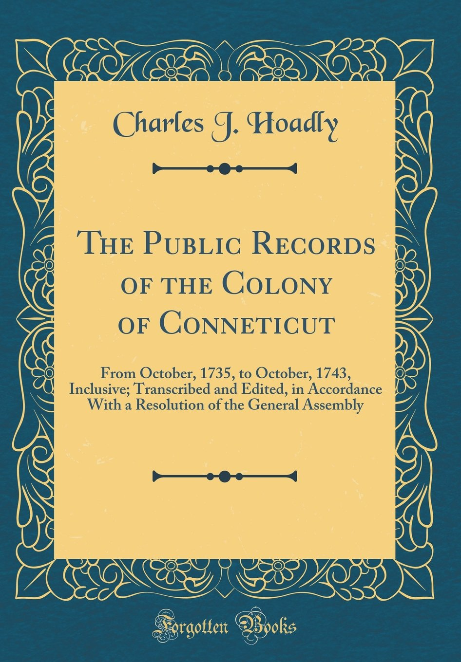 The Public Records of the Colony of Conneticut: From October, 1735, to October, 1743, Inclusive; Transcribed and Edited, in Accordance With a Resolution of the General Assembly (Classic Reprint) pdf epub