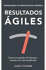Resultados ágiles: domina la gestión del tiempo y mantén una vida equilibrada (Spanish Edition) Kindle Edition