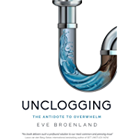 Unclogging: The Antidote To Overwhelm