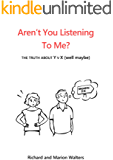 Aren't You Listening to Me?: The truth about men (well maybe)