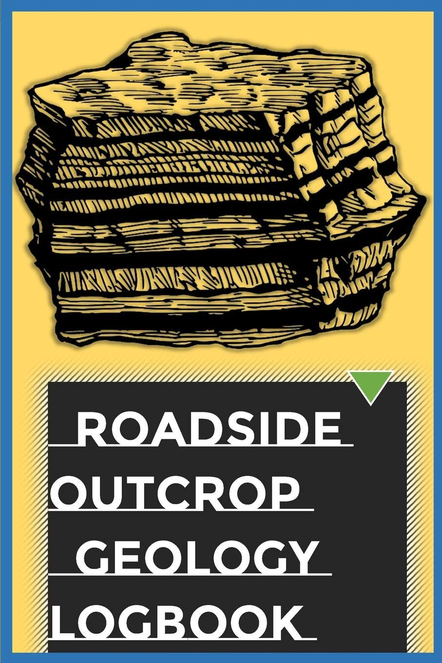 Roadside Outcrop Geology Logbook  Note What You Are Seeing; A Great Notebook For Sedimentologists And Structural Geologists