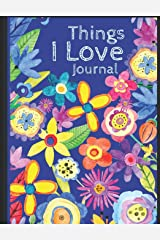 Things I love Journal: Express the things you love with lined and decorative areas to write, draw & color with a flowery cover (Love & Keepsake Journals) Paperback