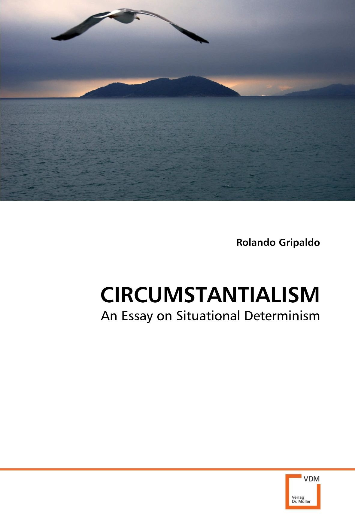 circumstantialism an essay on situational determinism rolando circumstantialism an essay on situational determinism rolando gripaldo 9783639328868 amazon com books